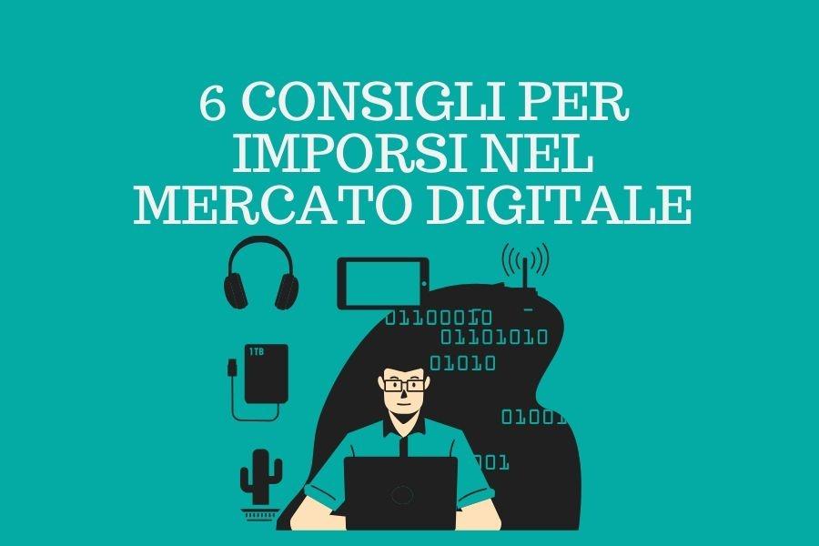 6 consigli per imporsi nel mercato digitale.